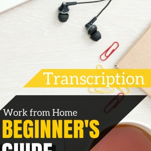 Work From Home Transcription: Beginner's Guide