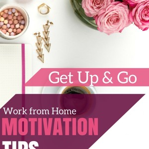 Work From Home Motivation Tips