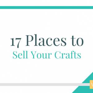 17 Ways to Sell Crafts From Home