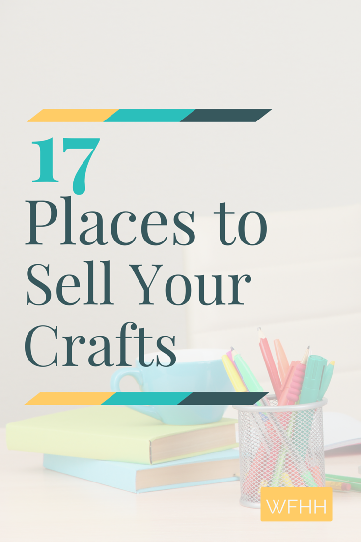17 ways to sell crafts from home work from home happiness for Free places to sell crafts online