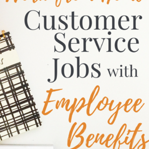 7 Work From Home Customer Service Jobs With Benefits