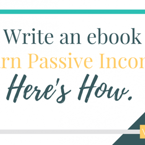 Write an eBook in 5 Steps and Start Earning Passive Income