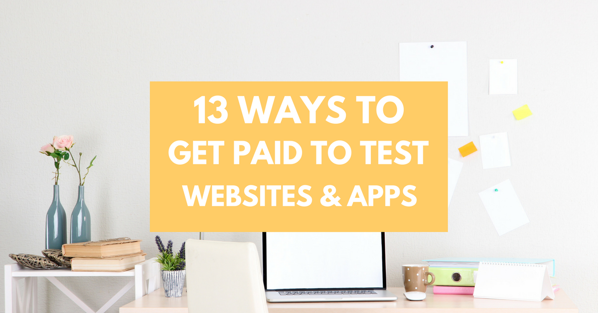 13 Ways to Earn Money Testing Websites and Apps