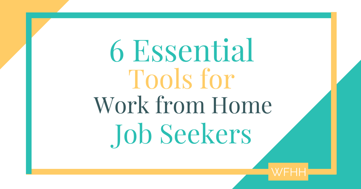 6 Essential Tools of the Work from Home Job Seeker