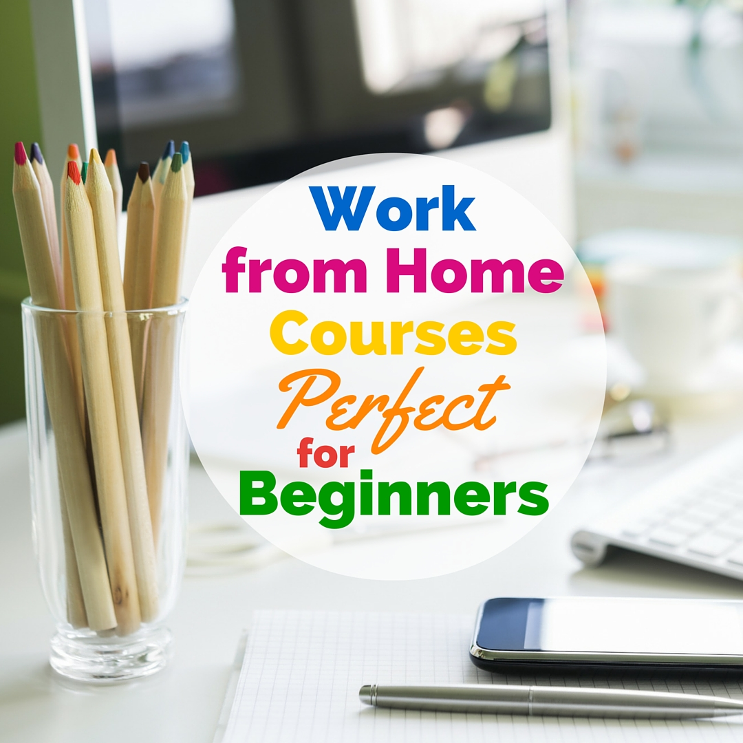 Ready to work from home but don't have the right skills? No problem! These work from home courses are perfect for beginners.