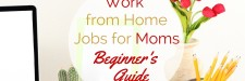 Want to contribute financially and stay home with your kids? You can! Check out this work from home jobs for moms beginner's guide to learn how.