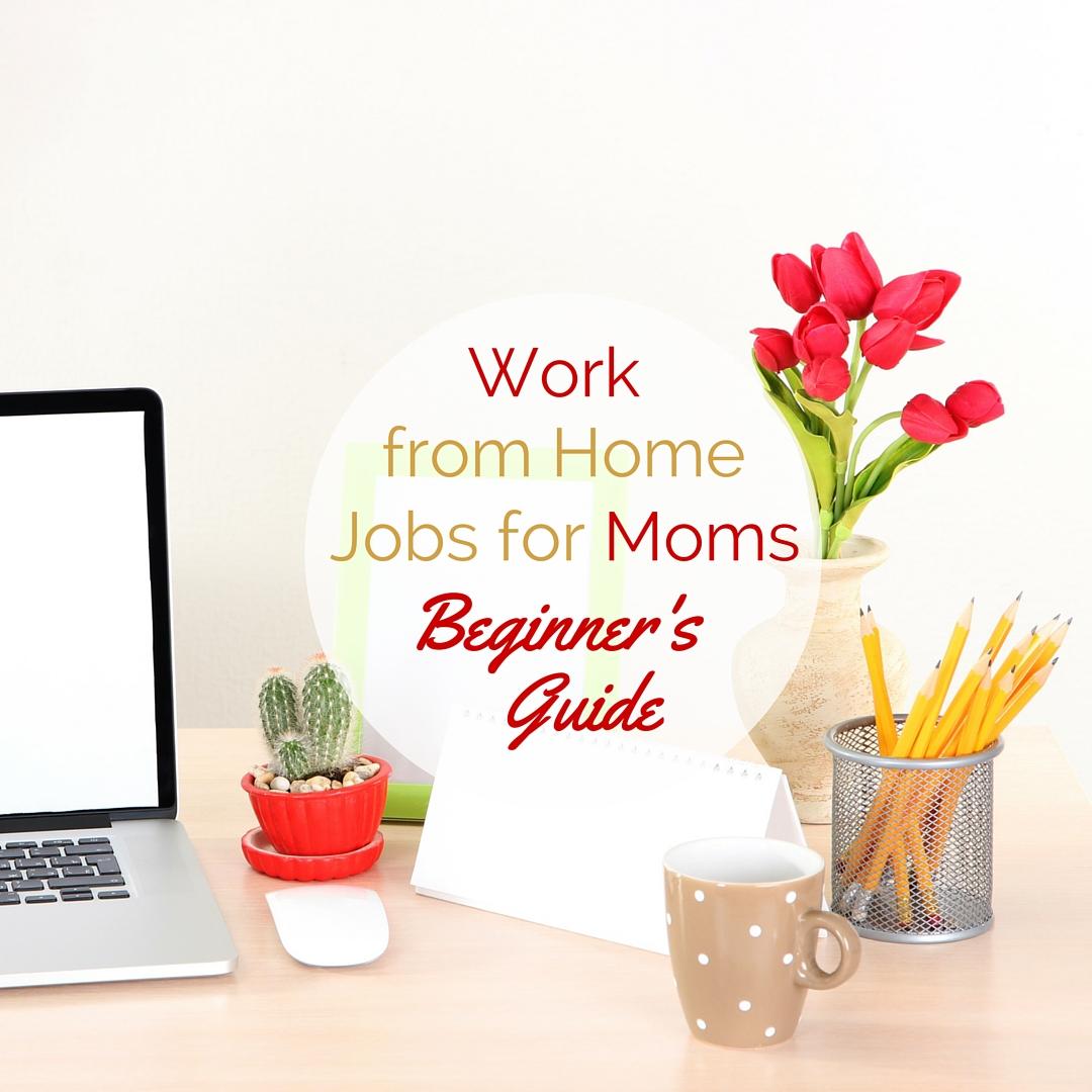 Work from Home Jobs for Moms: Beginner's Guide