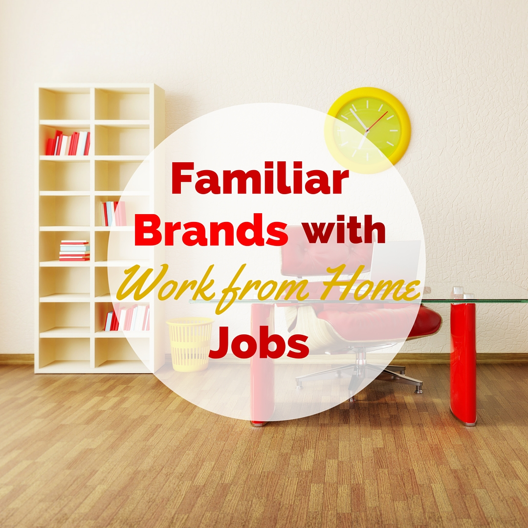 Familiar Businesses & Brands with Work from Home Jobs