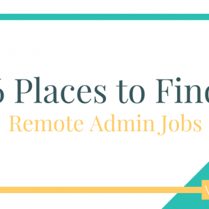 6 Ways to Find More Work from Home Administrative Jobs