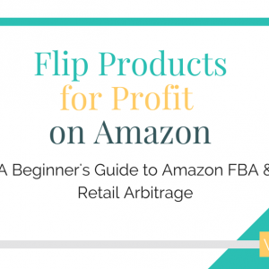 Easily Flip Products for Profit on Amazon in Your Free Time