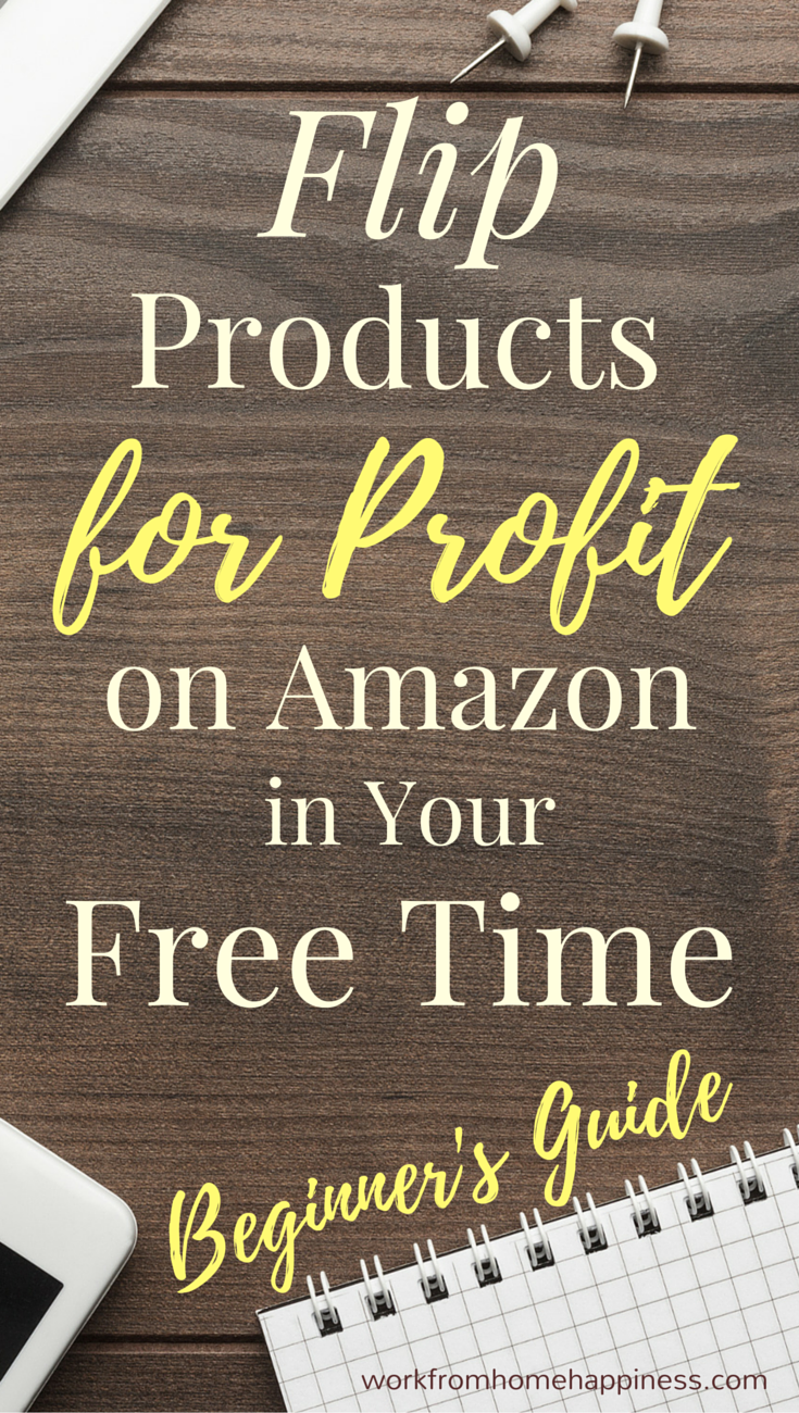 easily flip products for profit on amazon in your free time work from home happiness. Black Bedroom Furniture Sets. Home Design Ideas