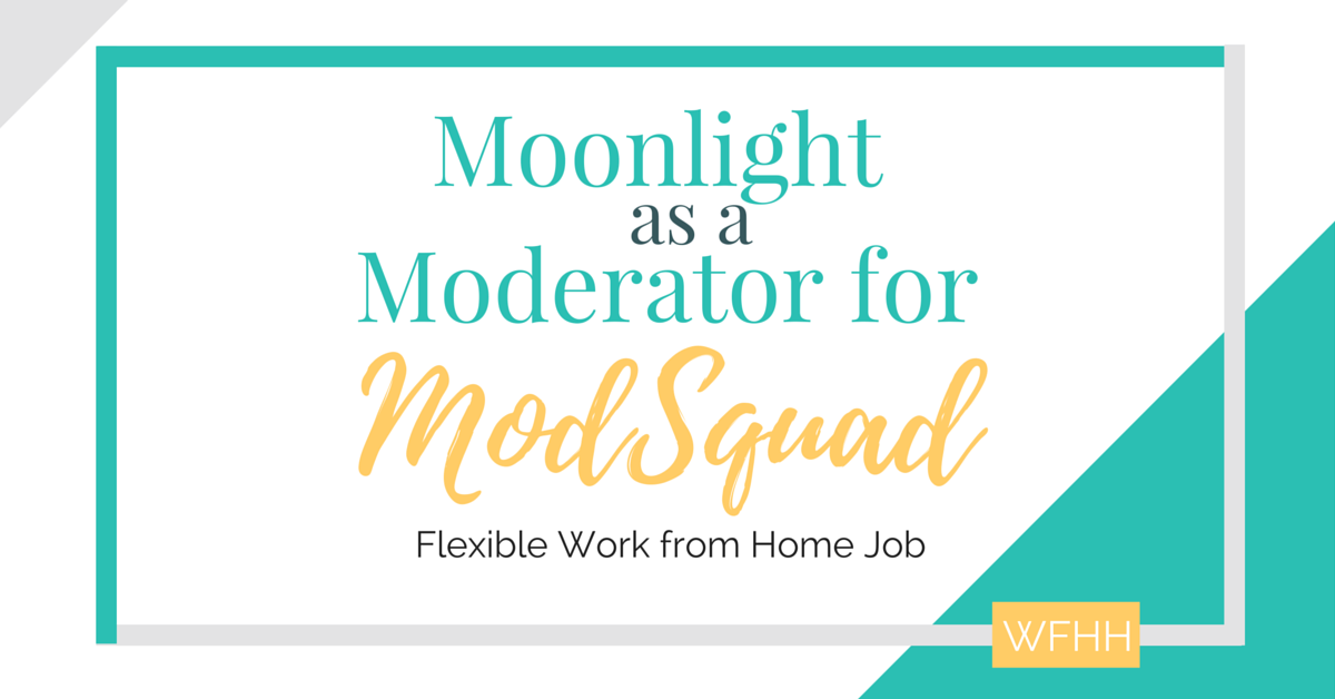 Looking for a fun way to work from home while hanging onto your day job? Moonlight from home as a moderator for ModSquad! You can work on the projects you want and schedule yourself when you have the time -- perfect for parents, students, or anyone who needs a flexible way to earn money on the side.
