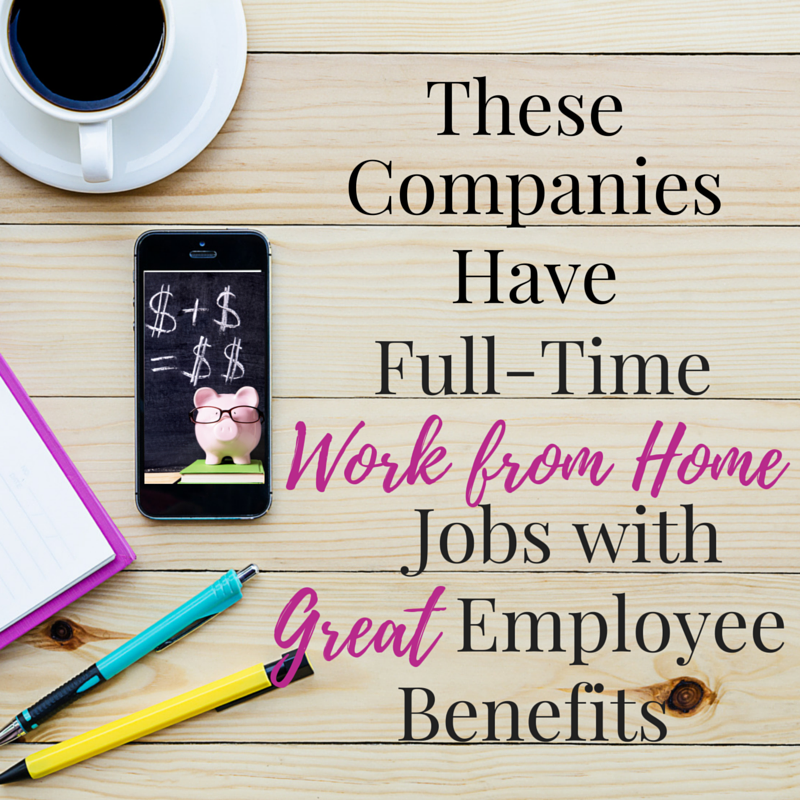 These Companies Have Full-Time Work from Home Jobs with Great Benefits