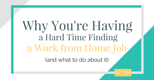 Why You're Having a Hard Time Finding a Work from Home Job (and What to Do About it)