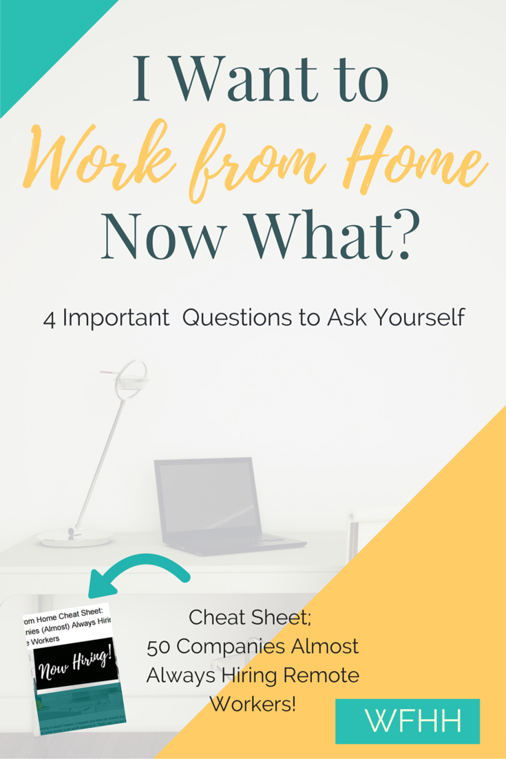 I Want to Work from Home. Now What? Four Important Questions to Ask ...