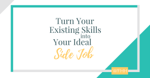 Turn Your Existing Skills into Your Ideal Side Job from Home