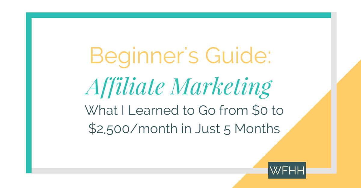 Beginner's Guide to Affiliate Marketing: $0 to $2,500 in just 5 months -- and what I learned to get there.