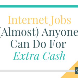 Internet Jobs (Almost) Anyone Can Do to Earn Extra Cash
