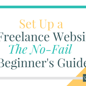 No-Fail Beginner's Guide: Start a Freelance Website that Sells Your Services for You