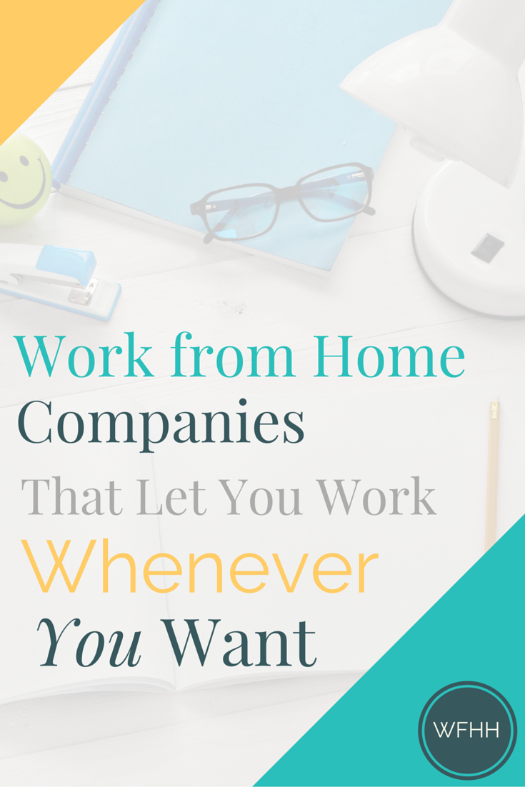 these work from home companies let you work whenever you want png tired of planning life around your job you don t have to these
