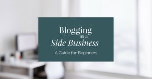 Blogging as a Side Business: A Guide to Earning Extra Money Each Month as a Part-Time Blogger