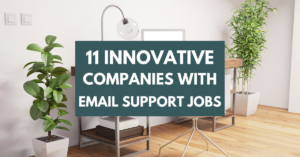 11 Innovative Companies with Email Support Jobs