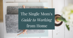 The Single Mom's Guide to Working from Home