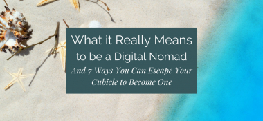 What it Really Means to Be a Digital Nomad (and 7 Ways You Can Escape Your Cubicle to Become One)
