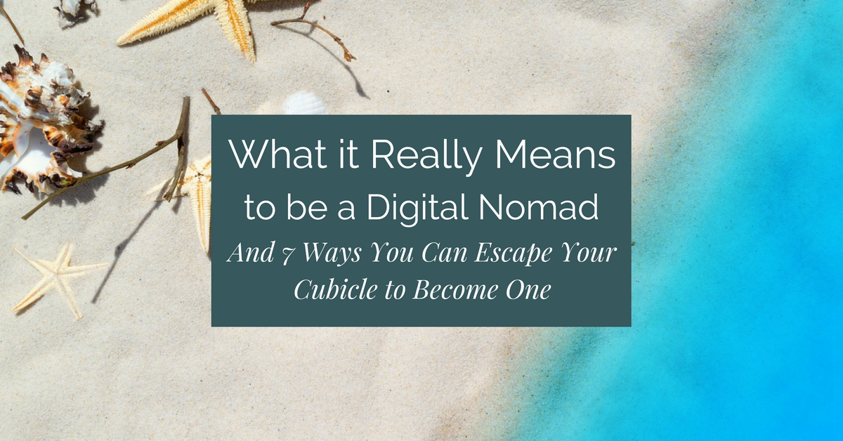 Ready to take your work with you wherever you go? First find out what it really means to be a digital nomad. Plus, 7 ways you can escape your cubicle to become one!