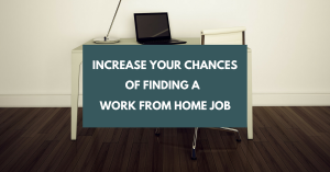 How to Increase Your Chances of Finding (and Landing) a Work from Home Job