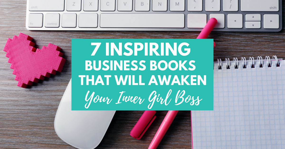 7 Inspiring Business Books that Will Awaken Your Inner Girl Boss