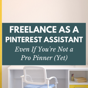 Freelance as a Pinterest Assistant, Even if You're Not a Pro Pinner (Yet)