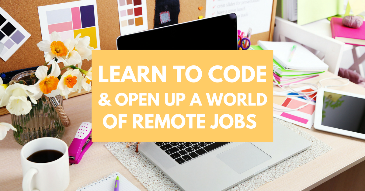 Learn To Code Open Up A World Of Remote Work Opportunities