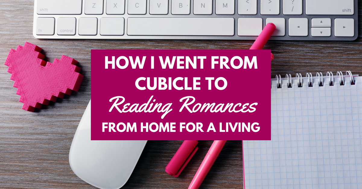 How I Went from Cubicle to Reading Romances from Home for A Living
