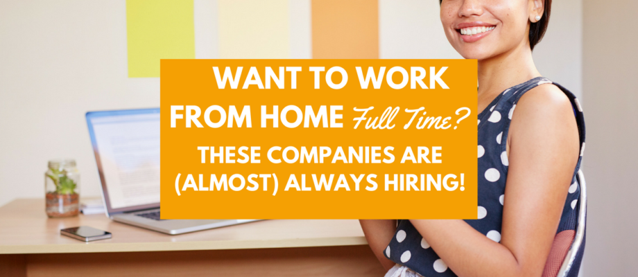 Want to Work from Home Full Time? These Companies Are (Almost) Always Hiring