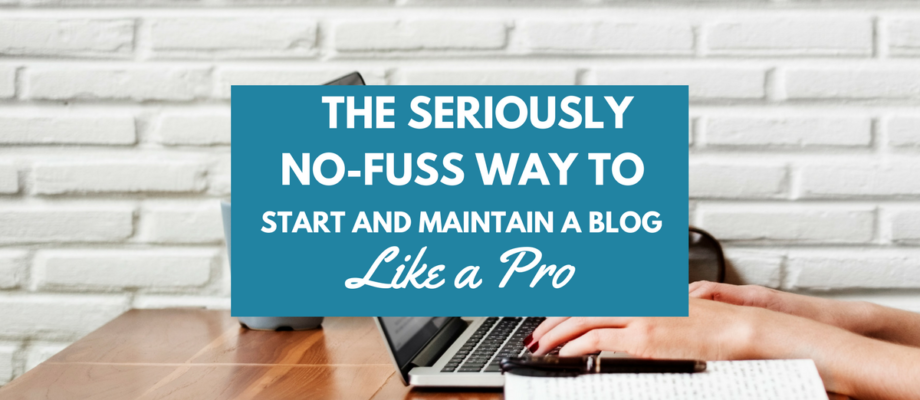 The Seriously No-Fuss Way to Launch (and Maintain) A Blog Like A Pro