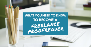 What You Need To Know To Become A Freelance Proofreader