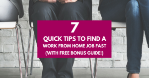 7 Quick Tips To Find a Work From Home Job Fast