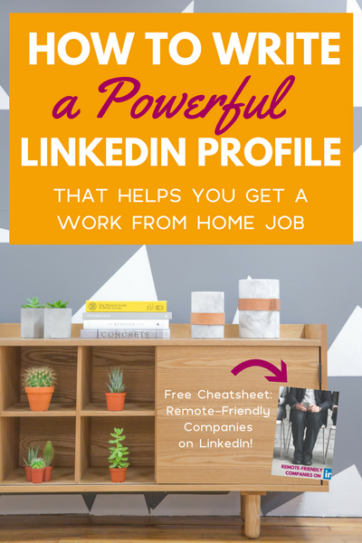 How to write a powerful LinkedIn profile (that helps you get a work from home job). If you're ready to get serious about your remote job search, this post is for you!