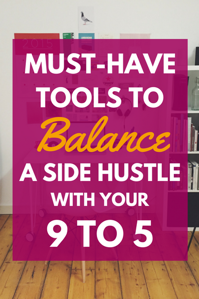 You can start a side hustle while working a 9 to 5. Here's the tools you'll need to balance them both (without pulling your hair out).