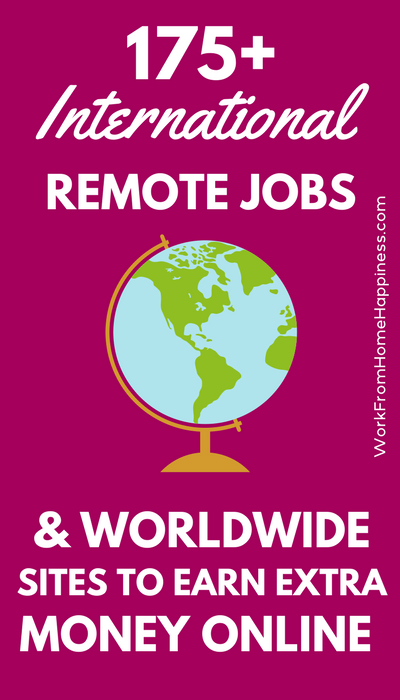Looking for international work from home jobs? How about worldwide websites you can use to earn extra money online? This massive list of 175+ companies and sites has plenty of options to earn no matter your location.