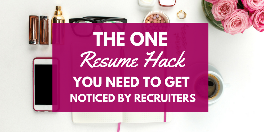 the one resume hack you need to get noticed by recruiters