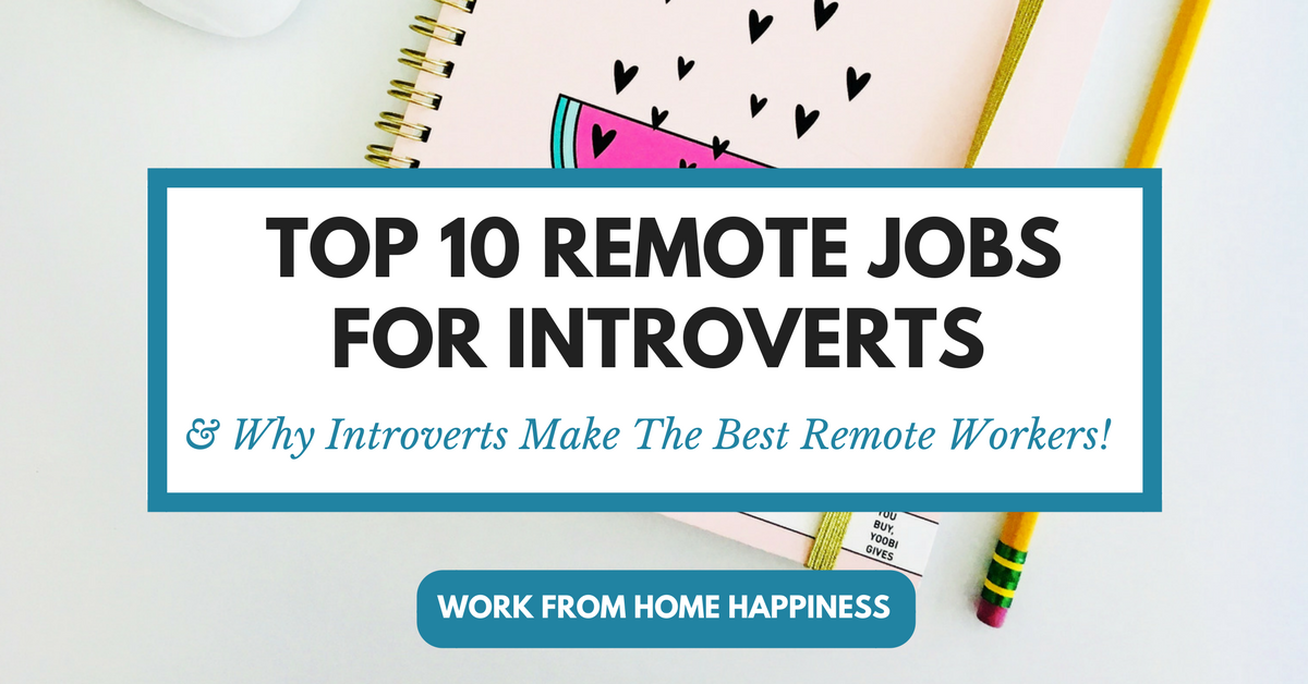 Top 10 Work From Home Jobs For Introverts Work From Home Happiness