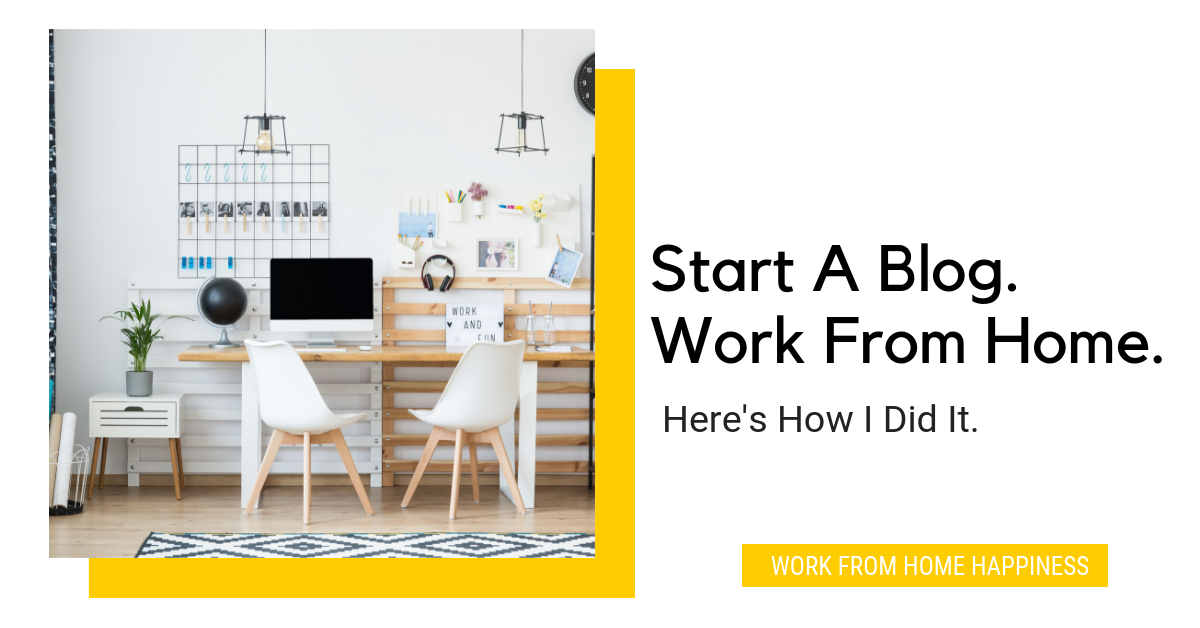 Start A Blog  Work From Home  | Work From Home Happiness