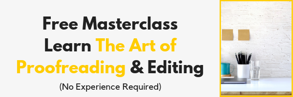 Want to learn how to work from home as a proofreader and editor? Take this free masterclass to learn how!