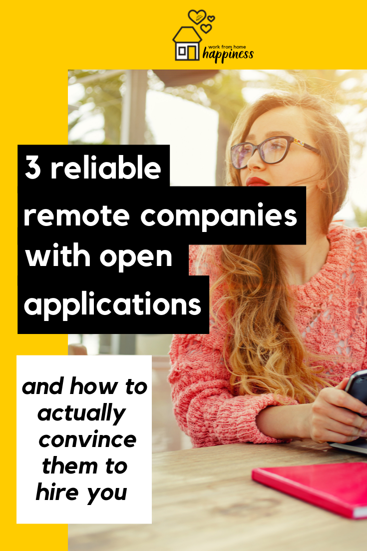 Want to fill out applications at remote companies right now? Here are 3 reliable remote companies that have open applications. Plus, how to convince a company that\'s not hiring to hire you!